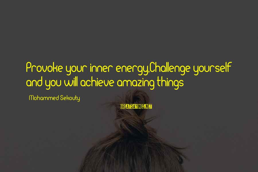 Provoke Sayings By Mohammed Sekouty: Provoke your inner energy,Challenge yourself and you will achieve amazing things