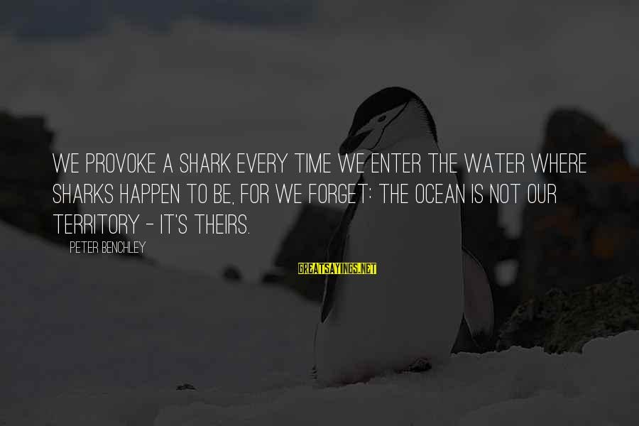 Provoke Sayings By Peter Benchley: We provoke a shark every time we enter the water where sharks happen to be,