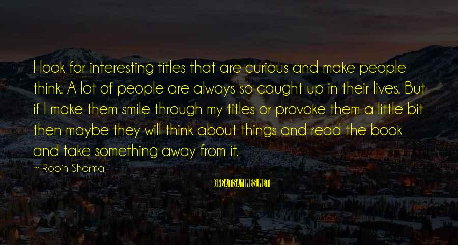 Provoke Sayings By Robin Sharma: I look for interesting titles that are curious and make people think. A lot of