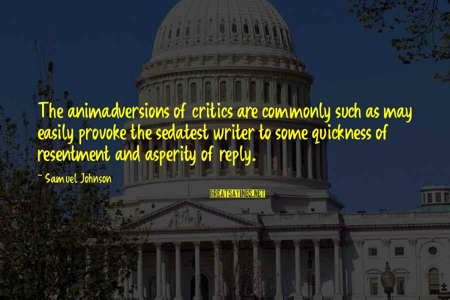 Provoke Sayings By Samuel Johnson: The animadversions of critics are commonly such as may easily provoke the sedatest writer to