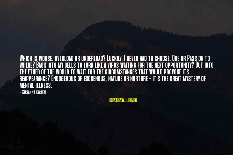 Provoke Sayings By Susanna Kaysen: Which is worse, overload or underload? Luckily, I never had to choose. One or Pass