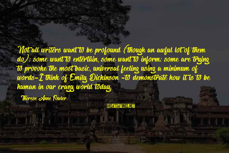 Provoke Sayings By Therese Anne Fowler: Not all writers want to be profound (though an awful lot of them do); some