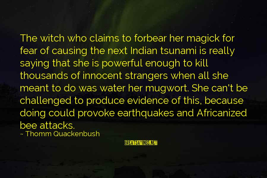 Provoke Sayings By Thomm Quackenbush: The witch who claims to forbear her magick for fear of causing the next Indian