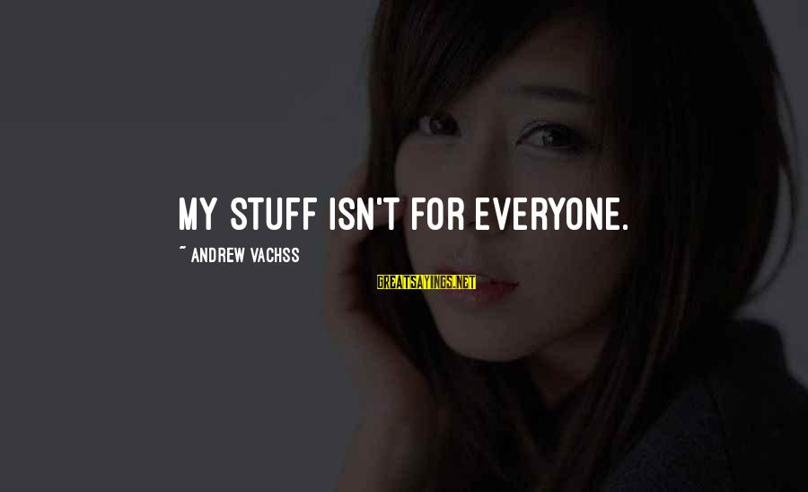 Provoking Change Sayings By Andrew Vachss: My stuff isn't for everyone.