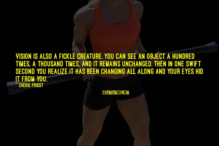Provoking Change Sayings By Cherie Priest: Vision is also a fickle creature. You can see an object a hundred times, a