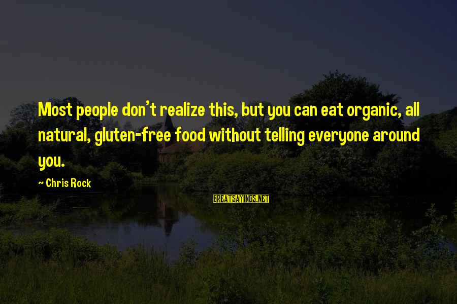 Provoking Change Sayings By Chris Rock: Most people don't realize this, but you can eat organic, all natural, gluten-free food without