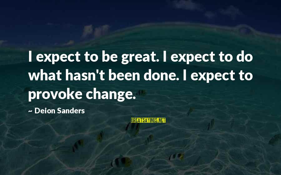 Provoking Change Sayings By Deion Sanders: I expect to be great. I expect to do what hasn't been done. I expect