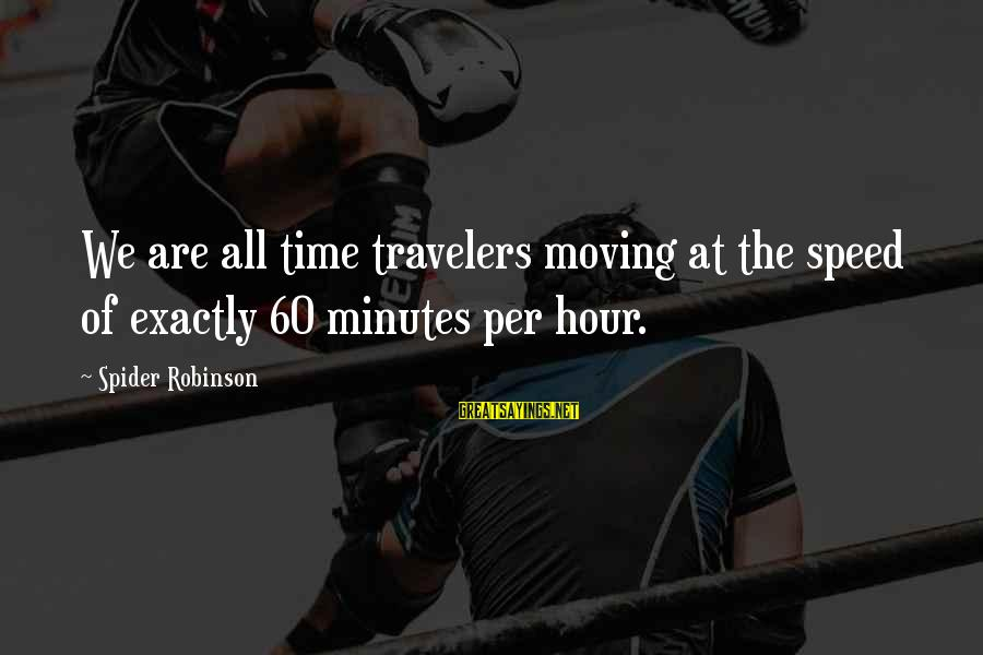 Provoking Change Sayings By Spider Robinson: We are all time travelers moving at the speed of exactly 60 minutes per hour.