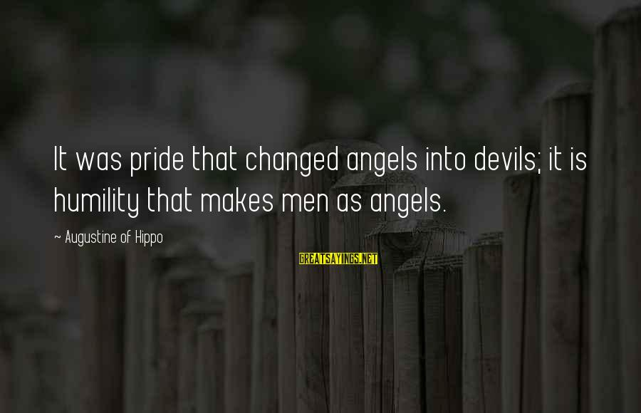 Psa57 Sayings By Augustine Of Hippo: It was pride that changed angels into devils; it is humility that makes men as