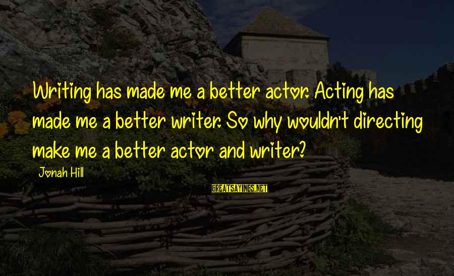 Psa57 Sayings By Jonah Hill: Writing has made me a better actor. Acting has made me a better writer. So
