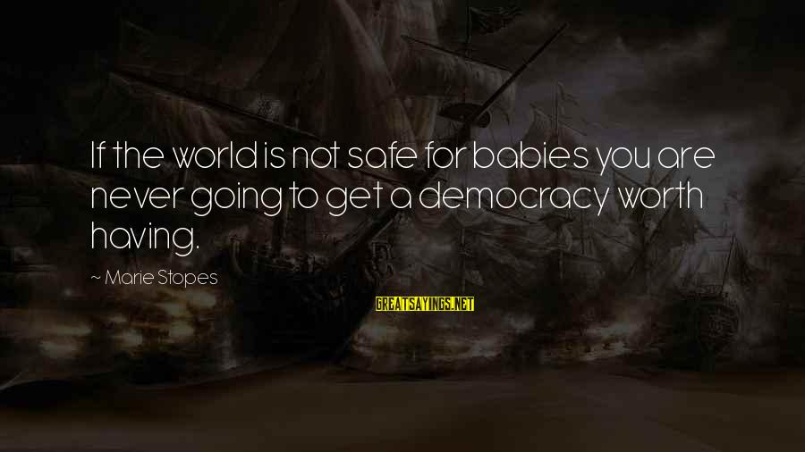 Pse Real Time Sayings By Marie Stopes: If the world is not safe for babies you are never going to get a