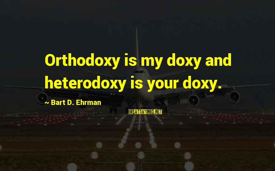 Pseudomystical Sayings By Bart D. Ehrman: Orthodoxy is my doxy and heterodoxy is your doxy.