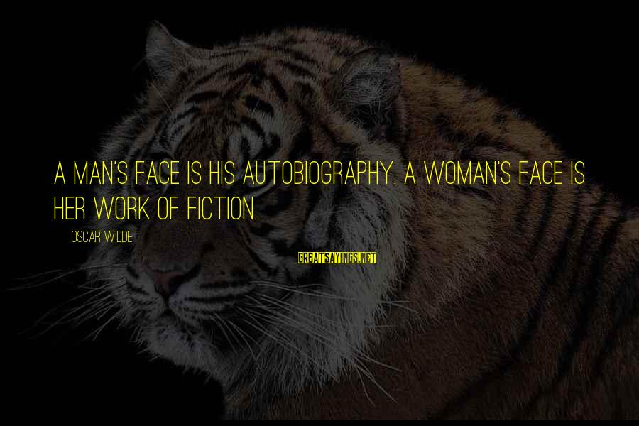 Pseudomystical Sayings By Oscar Wilde: A man's face is his autobiography. A woman's face is her work of fiction.
