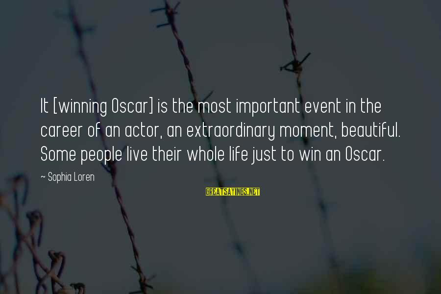 Pseudomystical Sayings By Sophia Loren: It [winning Oscar] is the most important event in the career of an actor, an