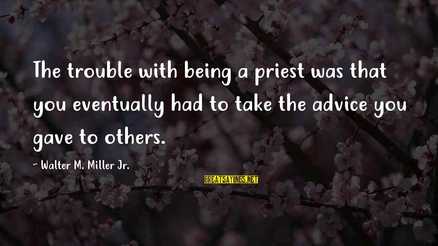 Pseudomystical Sayings By Walter M. Miller Jr.: The trouble with being a priest was that you eventually had to take the advice