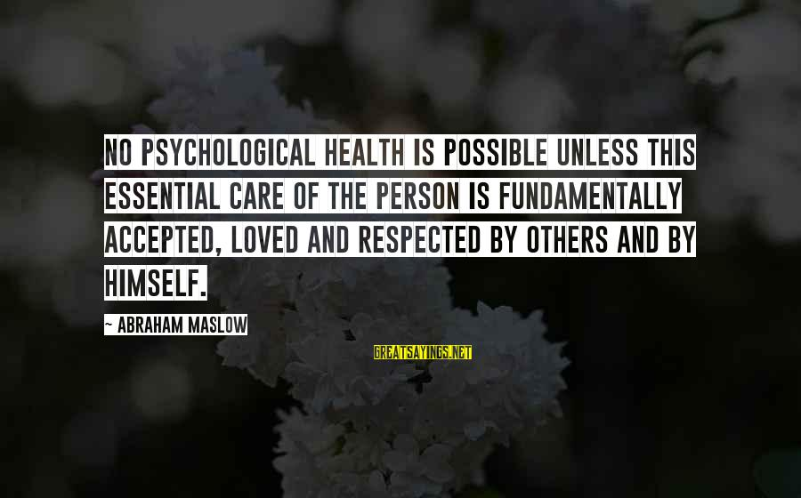 Psychological Health Sayings By Abraham Maslow: No psychological health is possible unless this essential care of the person is fundamentally accepted,