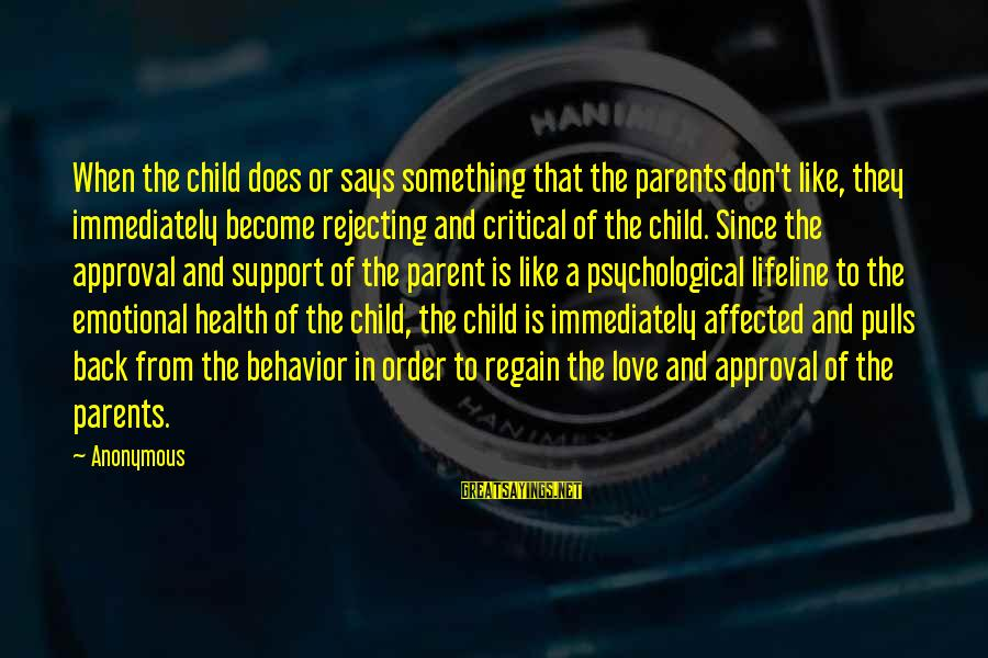 Psychological Health Sayings By Anonymous: When the child does or says something that the parents don't like, they immediately become