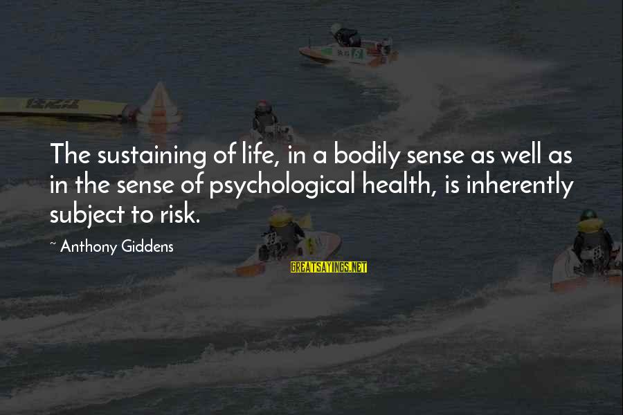 Psychological Health Sayings By Anthony Giddens: The sustaining of life, in a bodily sense as well as in the sense of