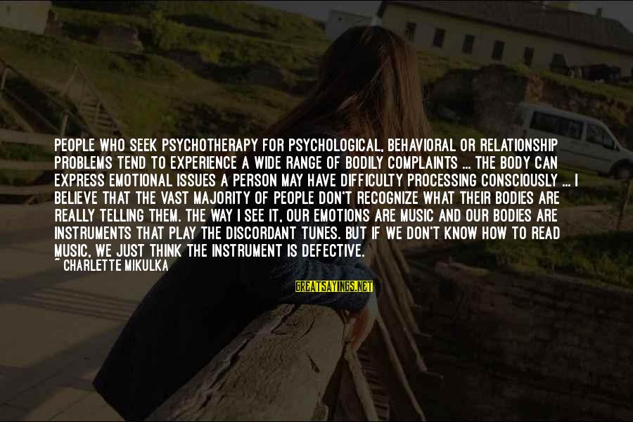 Psychological Health Sayings By Charlette Mikulka: People who seek psychotherapy for psychological, behavioral or relationship problems tend to experience a wide