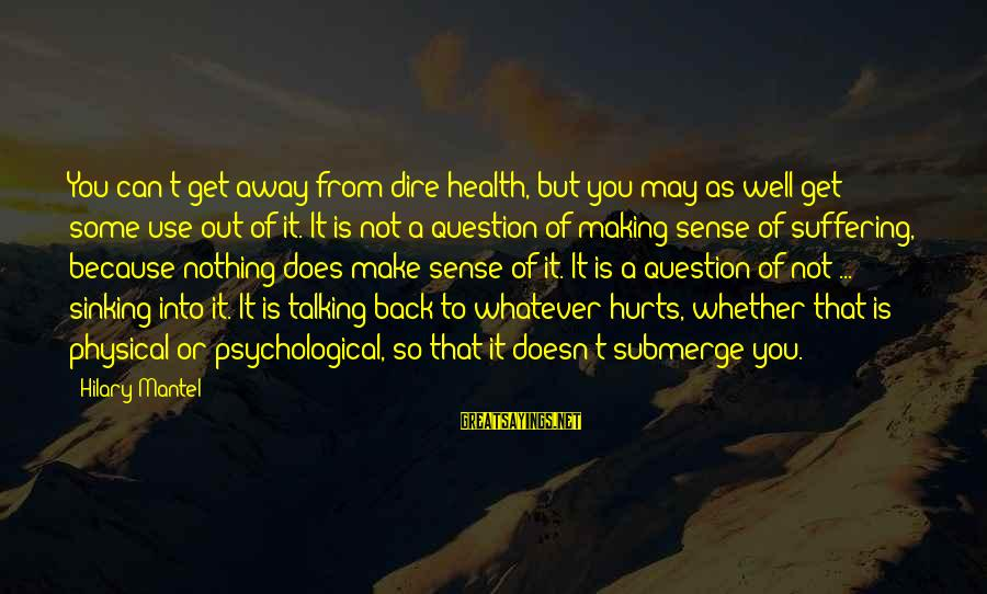 Psychological Health Sayings By Hilary Mantel: You can't get away from dire health, but you may as well get some use