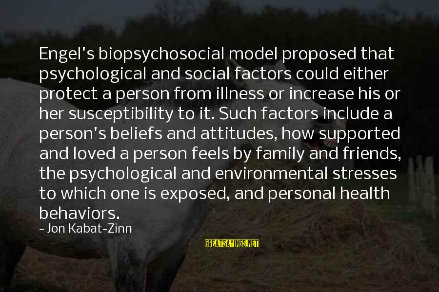 Psychological Health Sayings By Jon Kabat-Zinn: Engel's biopsychosocial model proposed that psychological and social factors could either protect a person from