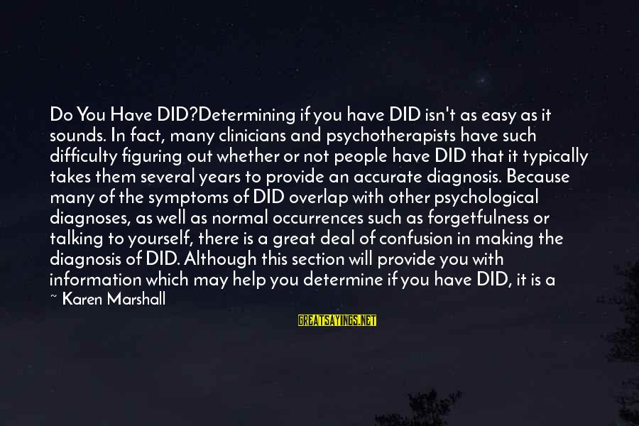 Psychological Health Sayings By Karen Marshall: Do You Have DID?Determining if you have DID isn't as easy as it sounds. In