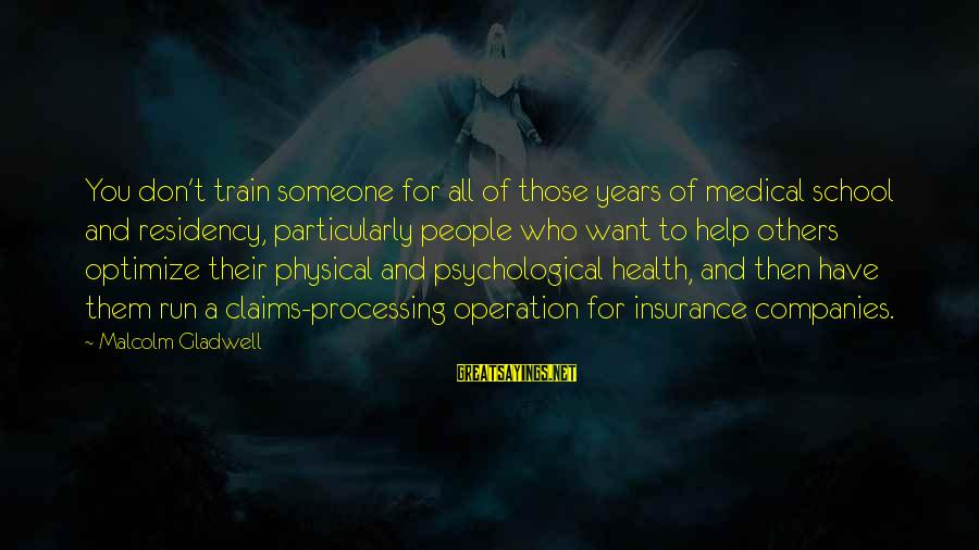 Psychological Health Sayings By Malcolm Gladwell: You don't train someone for all of those years of medical school and residency, particularly