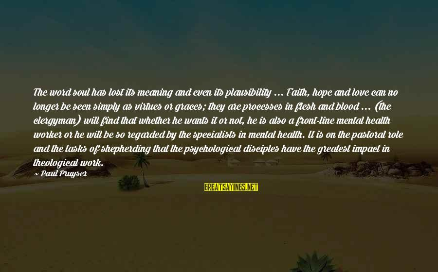 Psychological Health Sayings By Paul Pruyser: The word soul has lost its meaning and even its plausibility ... Faith, hope and