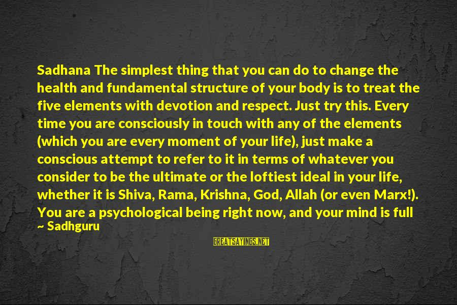 Psychological Health Sayings By Sadhguru: Sadhana The simplest thing that you can do to change the health and fundamental structure