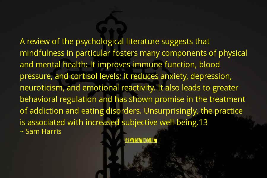 Psychological Health Sayings By Sam Harris: A review of the psychological literature suggests that mindfulness in particular fosters many components of