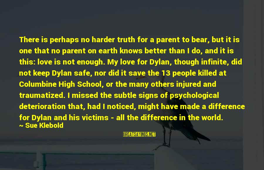 Psychological Health Sayings By Sue Klebold: There is perhaps no harder truth for a parent to bear, but it is one