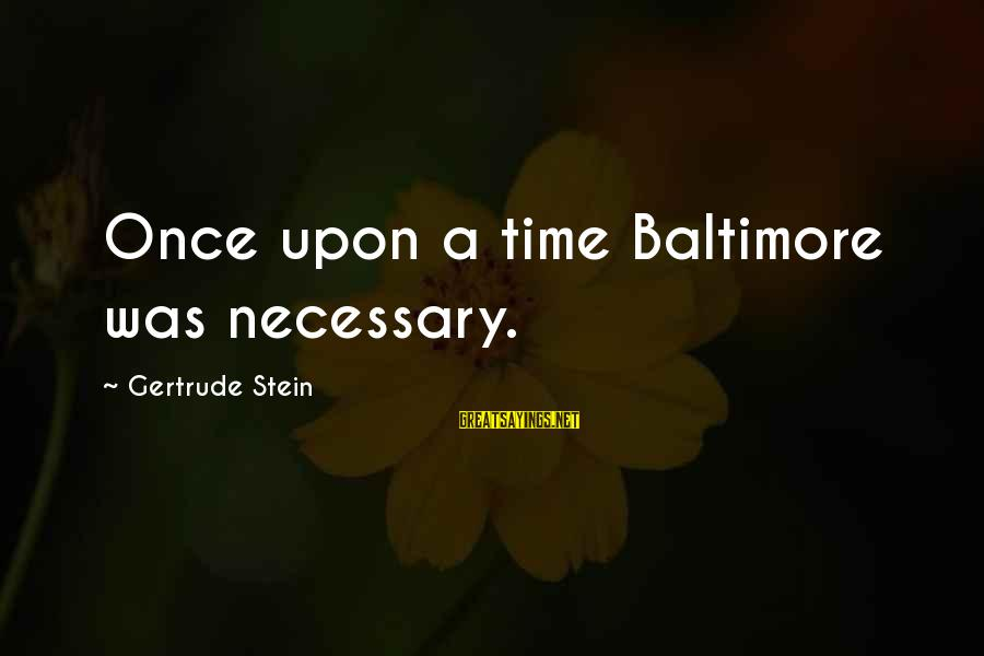 Psychotic Girlfriend Sayings By Gertrude Stein: Once upon a time Baltimore was necessary.