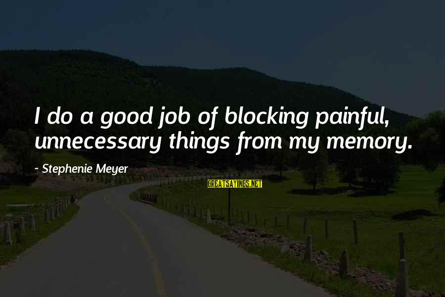 Psychotic Girlfriend Sayings By Stephenie Meyer: I do a good job of blocking painful, unnecessary things from my memory.
