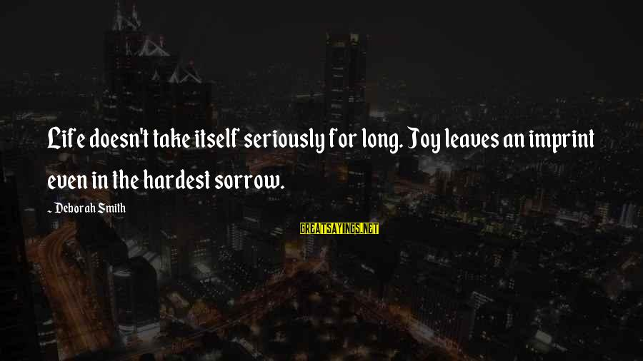 Ptsd In Slaughterhouse 5 Sayings By Deborah Smith: Life doesn't take itself seriously for long. Joy leaves an imprint even in the hardest
