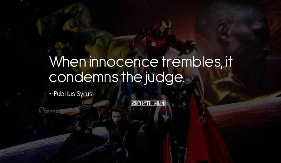 Publilius Syrus Sayings: When innocence trembles, it condemns the judge.
