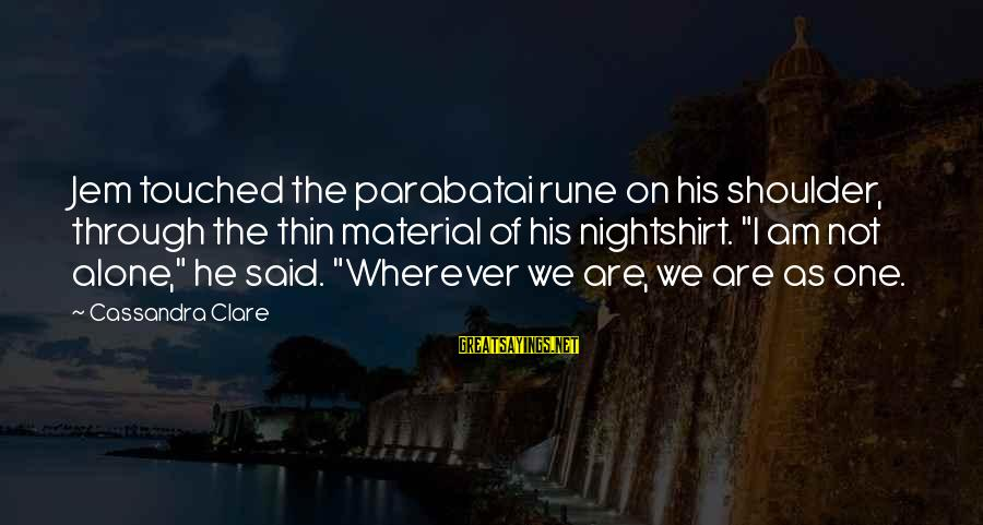 Puerto Galera Sayings By Cassandra Clare: Jem touched the parabatai rune on his shoulder, through the thin material of his nightshirt.