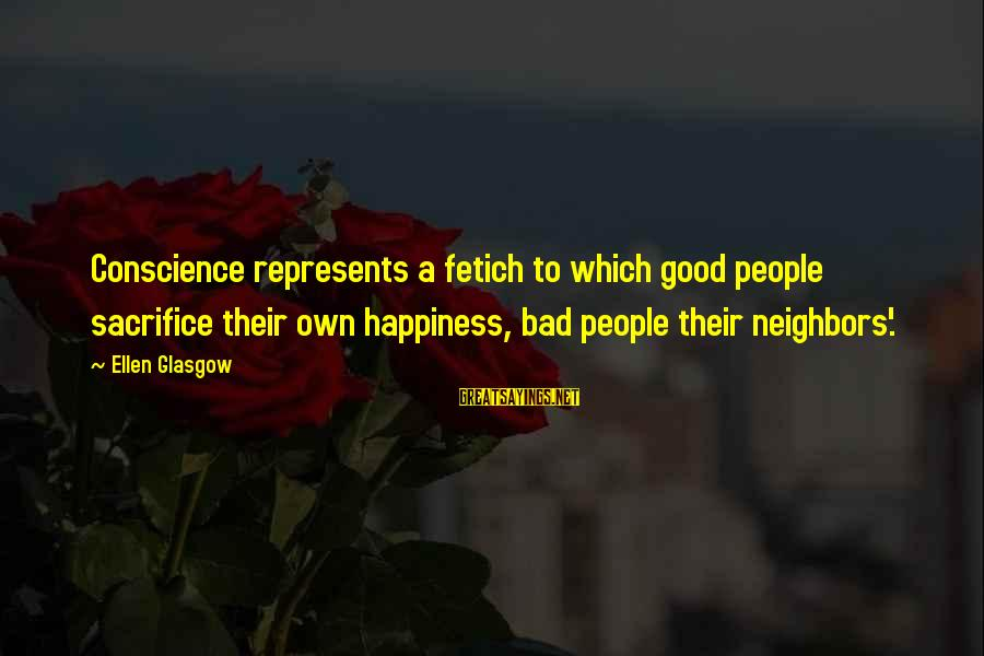 Puerto Galera Sayings By Ellen Glasgow: Conscience represents a fetich to which good people sacrifice their own happiness, bad people their