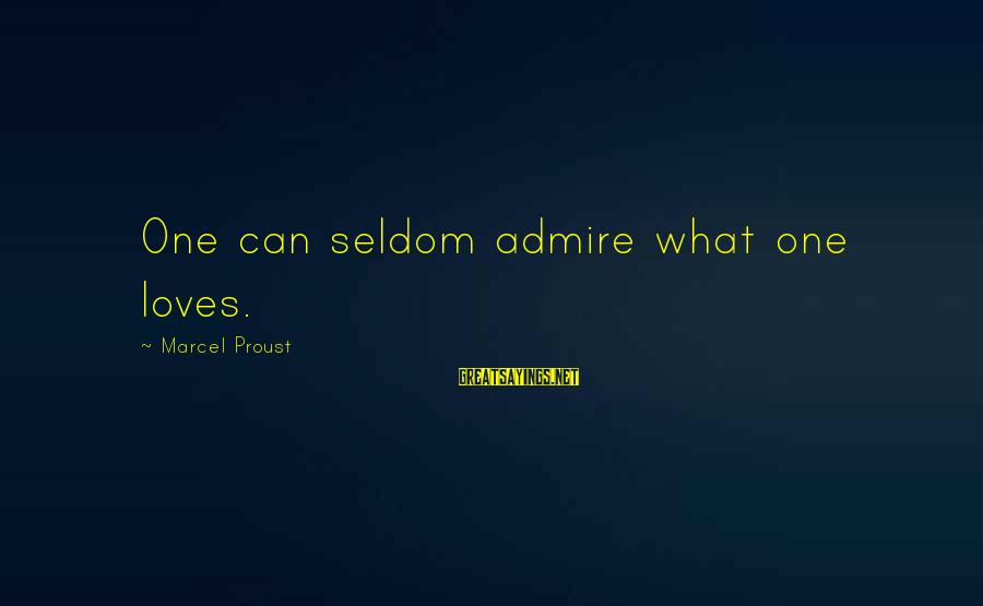 Puerto Galera Sayings By Marcel Proust: One can seldom admire what one loves.
