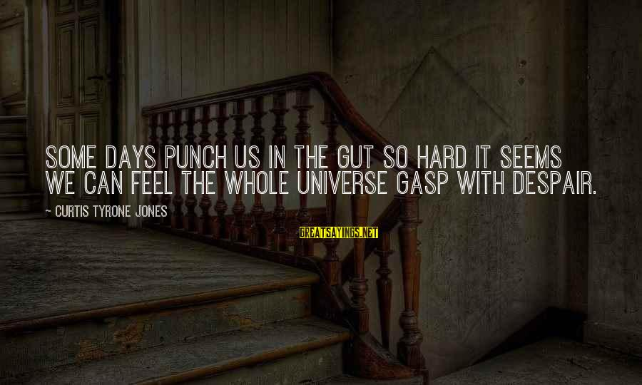 Punch In The Gut Sayings By Curtis Tyrone Jones: Some days punch us in the gut so hard it seems we can feel the