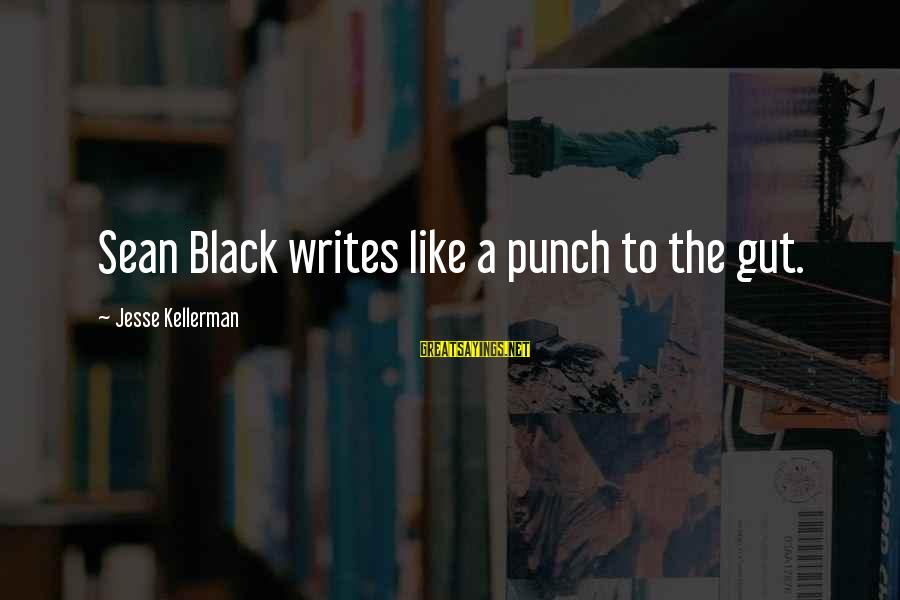 Punch In The Gut Sayings By Jesse Kellerman: Sean Black writes like a punch to the gut.
