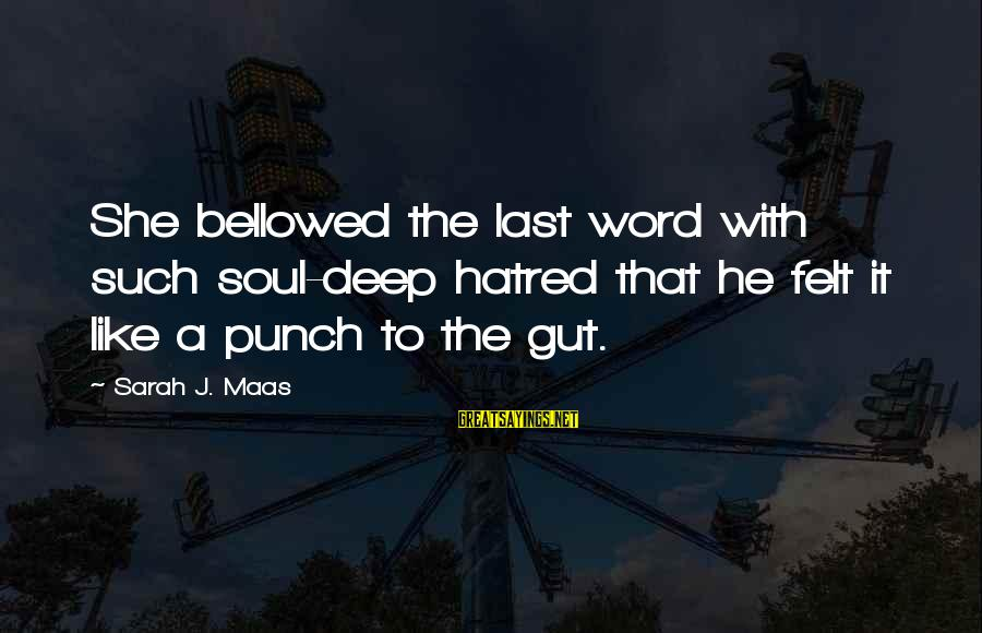 Punch In The Gut Sayings By Sarah J. Maas: She bellowed the last word with such soul-deep hatred that he felt it like a