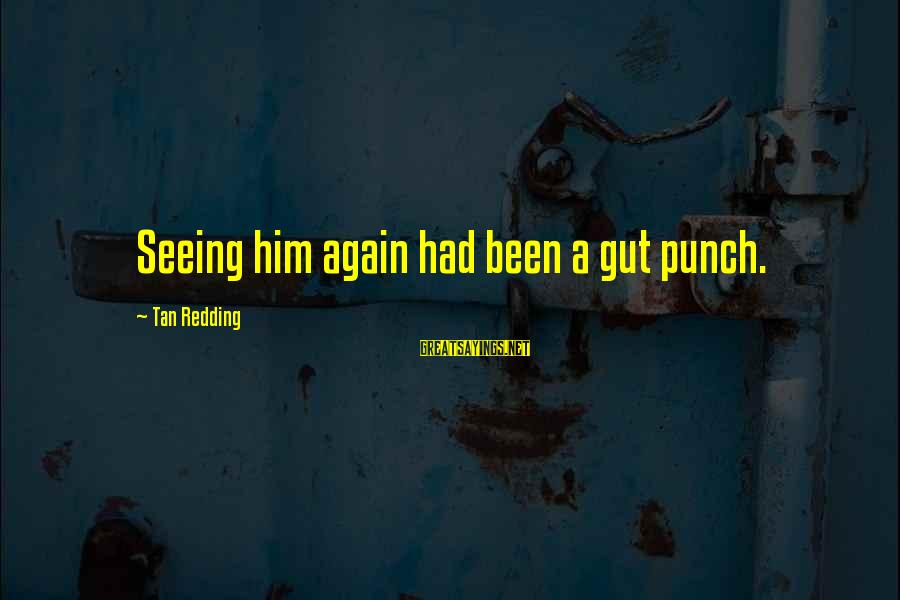 Punch In The Gut Sayings By Tan Redding: Seeing him again had been a gut punch.