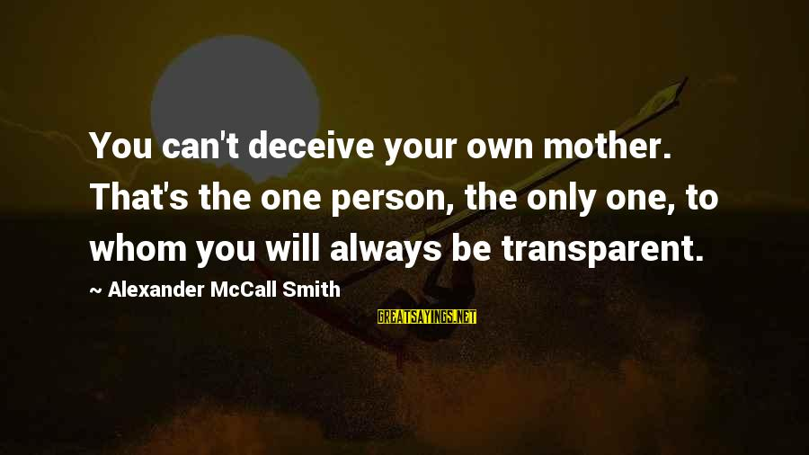 Puro Pera Sayings By Alexander McCall Smith: You can't deceive your own mother. That's the one person, the only one, to whom