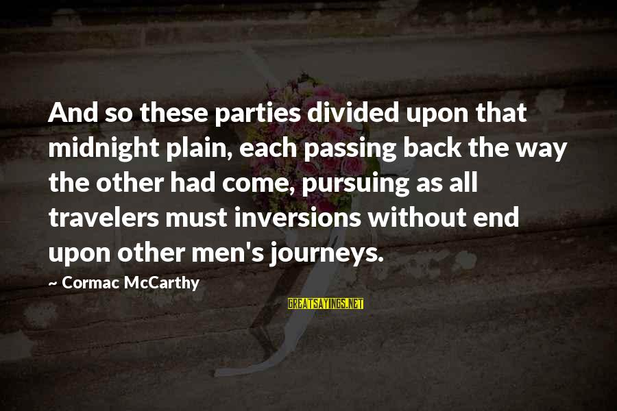 Puro Pera Sayings By Cormac McCarthy: And so these parties divided upon that midnight plain, each passing back the way the