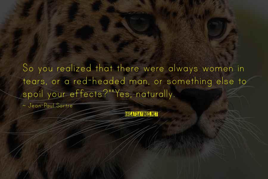 Puro Pera Sayings By Jean-Paul Sartre: So you realized that there were always women in tears, or a red-headed man, or