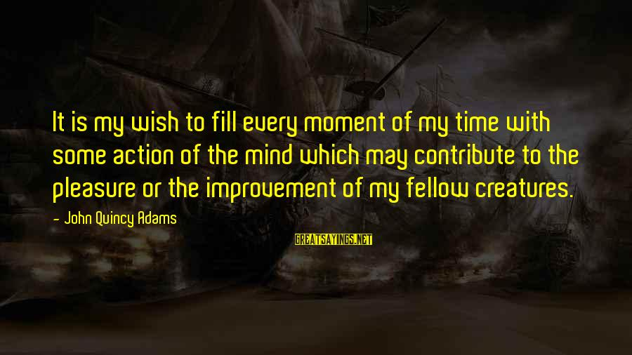 Puro Pera Sayings By John Quincy Adams: It is my wish to fill every moment of my time with some action of