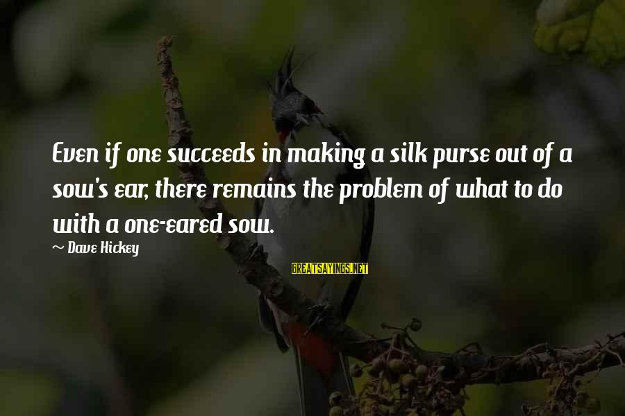 Purses With Sayings By Dave Hickey: Even if one succeeds in making a silk purse out of a sow's ear, there