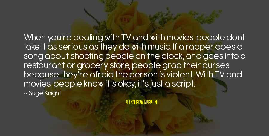 Purses With Sayings By Suge Knight: When you're dealing with TV and with movies, people dont take it as serious as