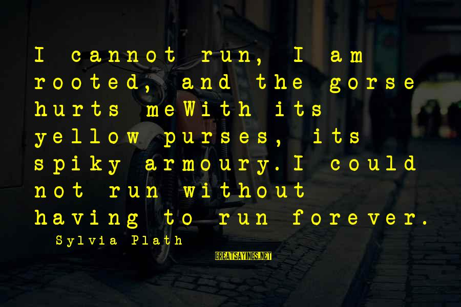 Purses With Sayings By Sylvia Plath: I cannot run, I am rooted, and the gorse hurts meWith its yellow purses, its