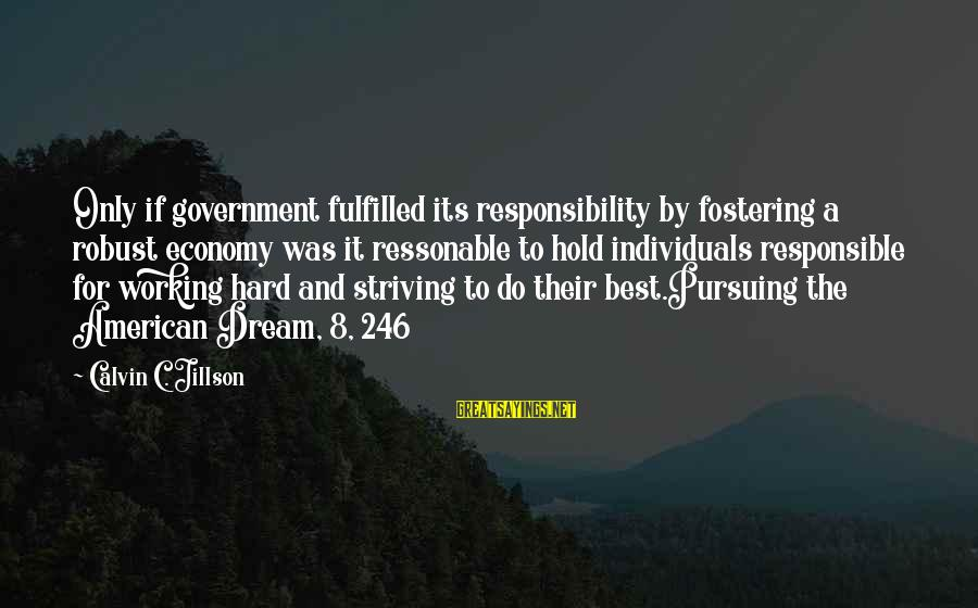 Pursuing A Dream Sayings By Calvin C. Jillson: Only if government fulfilled its responsibility by fostering a robust economy was it ressonable to